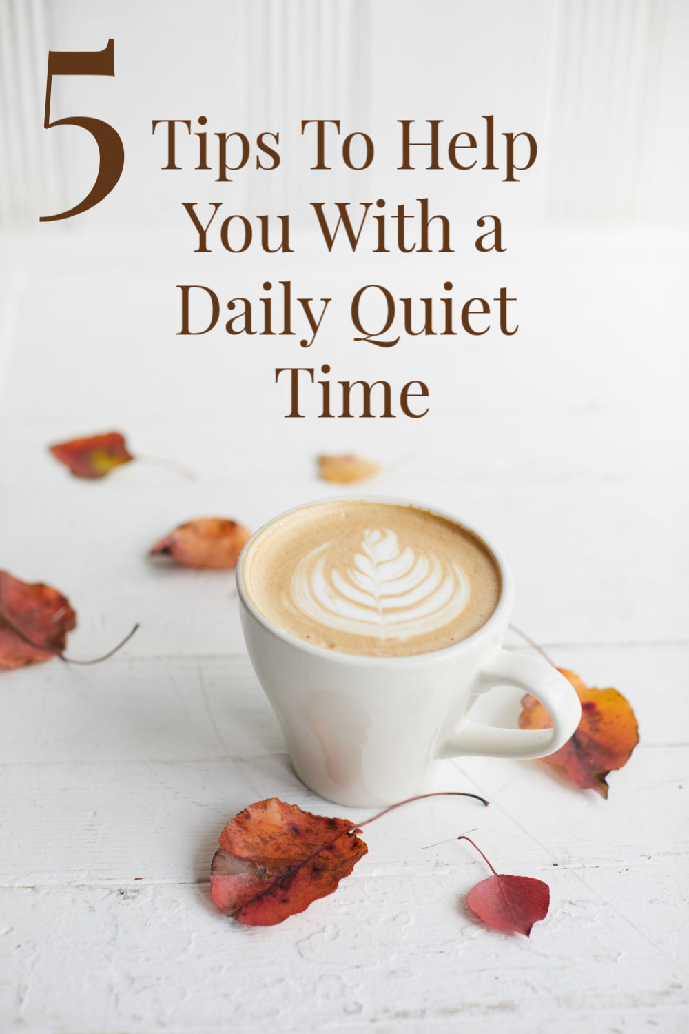 5 Tips To Help You With a Daily Quiet Time